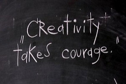 """Creativity Takes Courage"""